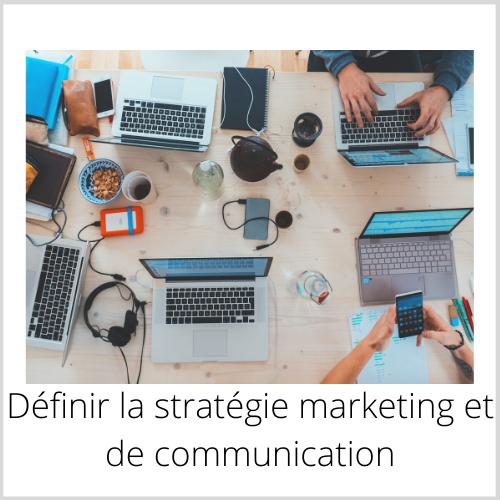 Définir la stratégie marketing et communcation